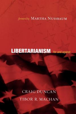 Libertarianism: For and Against - Duncan, Craig, Dr., and Machan, Tibor R, and Nussbaum, Martha (Foreword by)