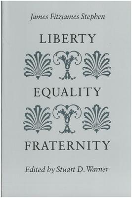 Liberty, Equality, Fraternity - Stephen, James Fitzjames, Sir, and Warner, Stuart D (Editor)