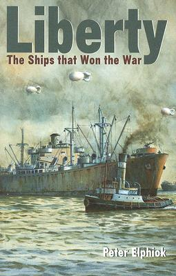 Liberty: The Ships That Won the War - Elphick, Peter