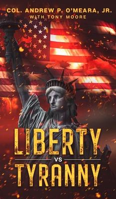 Liberty VS Tyranny - O'Meara, Col Andrew P, and Moore, Tony A
