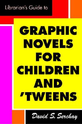 Librarian's Guide to Graphic Novels for Children and Tweens - Serchay, David S