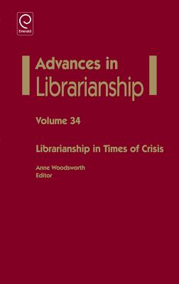 Librarianship in Times of Crisis - Woodsworth, Anne (Series edited by)