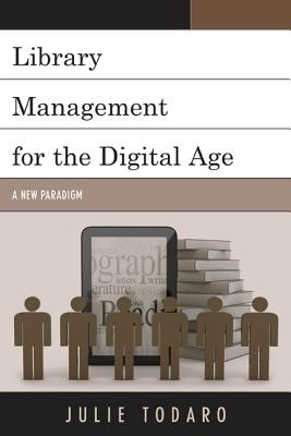 Library Management for the Digital Age: A New Paradigm - Todaro, Julie
