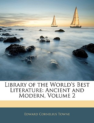 Library of the World's Best Literature: Ancient and Modern, Volume 2 - Towne, Edward Cornelius