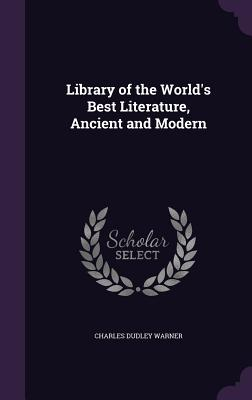 Library of the World's Best Literature, Ancient and Modern - Warner, Charles Dudley