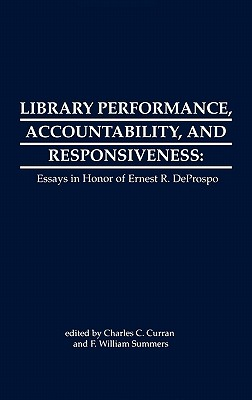 Library Performance, Accountability and Responsiveness: Essays in Honor of Wernest R. Deporspo - Curran, Charles C (Editor), and Summers, F William (Editor)