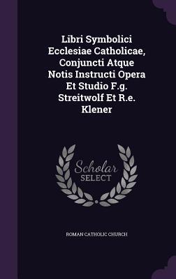 Libri Symbolici Ecclesiae Catholicae, Conjuncti Atque Notis Instructi Opera Et Studio F.G. Streitwolf Et R.E. Klener - Church, Roman Catholic