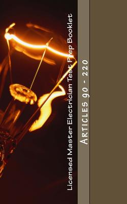 Licensed Master Electrician Test Prep Booklet (90-220): Articles 90 - 220 - Questions, Nec