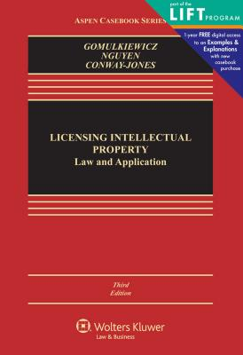 Licensing Intellectual Property: Law and Application - Gomulkiewicz, Robert W