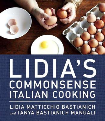 Lidia's Commonsense Italian Cooking: 150 Delicious and Simple Recipes Anyone Can Master - Bastianich, Lidia Matticchio, and Bastianich Manuali, Tanya