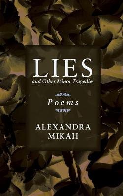 Lies and Other Minor Tragedies: Poems - Mikah, Alexandra