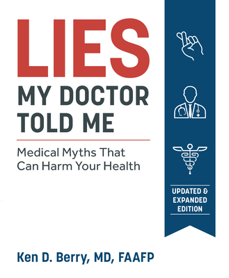Lies My Doctor Told Me Second Edition: Medical Myths That Can Harm Your Health - Berry, Ken, and Fettke, Gary, Dr. (Foreword by)