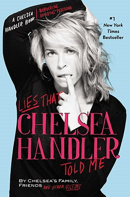 Lies That Chelsea Handler Told Me: By Chelsea's Family, Friends and Other Victims - Handler, Chelsea (Introduction by), and Chelsea's Family Friends and Other Victims