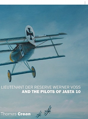 Lieutenant Der Reserve Werner Voss and the Pilots of Jasta 10 - Crean, Thomas