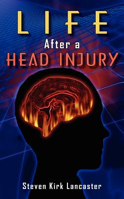 Life After a Head Injury - Lancaster, Steven Kirk