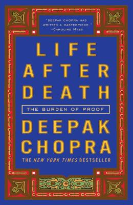 Life After Death: The Burden of Proof - Chopra, Deepak, M D