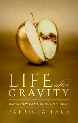 Life after Gravity: Isaac Newton's London Career - Fara, Patricia