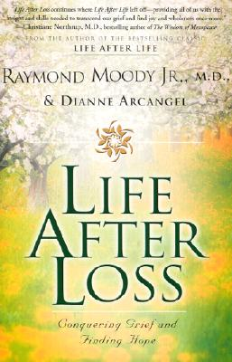 Life After Loss: Conquering Grief and Finding Hope - Moody, Raymond