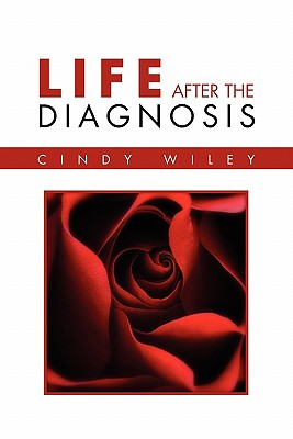 Life After the Diagnosis - Wiley, Cindy