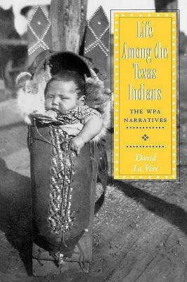 Life Among the Texas Indians: The Wpa Narratives - La Vere, David