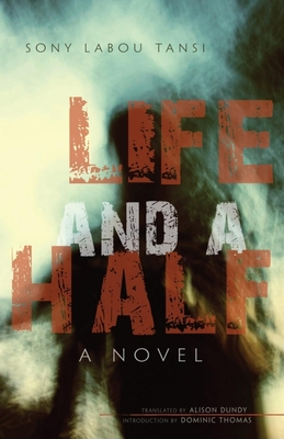Life and a Half - Sony Labou Tansi, and Introduction by Dominic Thomas Translated by Alison Dundy Sony Labou Tansi (Editor)