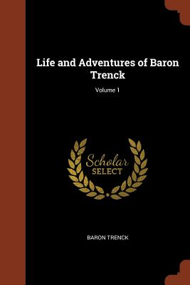 Life and Adventures of Baron Trenck; Volume 1 - Trenck, Baron