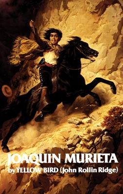Life and Adventures of Joaquin Murieta: Celebrated California Bandit - Ridge, Joaquin Murieta, and Ridge, John R