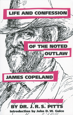 Life and Confession of the Noted Outlaw James Copeland - Pitts, J R S, and Guice, John (Foreword by)