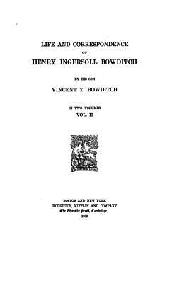 Life and Correspondence of Henry Ingersoll Bowditch - Bowditch, Vincent y