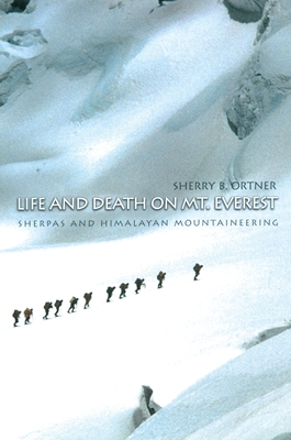 Life and Death on Mt. Everest: Sherpas and Himalayan Mountaineering - Ortner, Sherry B
