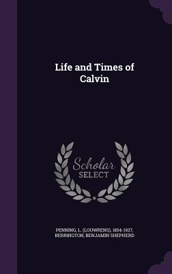 Life and Times of Calvin - Penning, L 1854-1927, and Berrington, Benjamin Shepherd