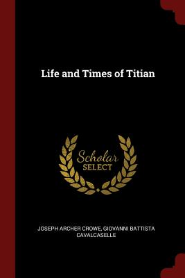 Life and Times of Titian - Crowe, Joseph Archer