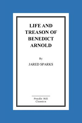 Life and Treason of Benedict Arnold - Sparks, Jared
