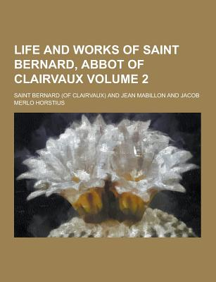 Life and Works of Saint Bernard, Abbot of Clairvaux Volume 2 - Bernard, Saint