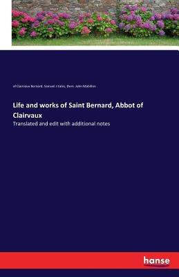 Life and Works of Saint Bernard, Abbot of Clairvaux - Bernard, Of Clairvaux, and Eales, Samuel J, and Mabillon, Dom John