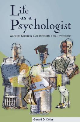 Life as a Psychologist: Career Choices and Insights - Oster, Gerald