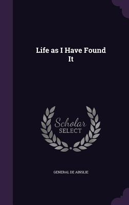 Life as I Have Found It - De Ainslie, General