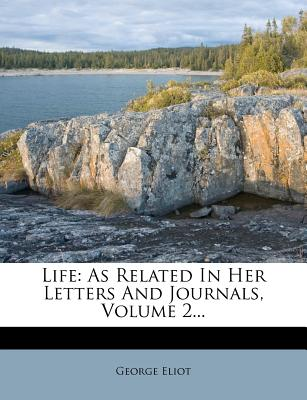Life: As Related in Her Letters and Journals, Volume 2... - Eliot, George