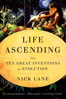 Life Ascending: The Ten Great Inventions of Evolution - Lane, Nick
