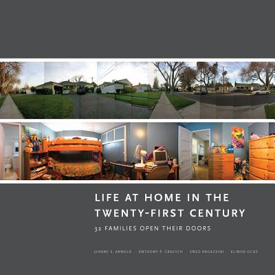 Life at Home in the Twenty-First Century: 32 Families Open Their Doors - Arnold, Jeanne E, and Graesch, Anthony P, and Ochs, Elinor