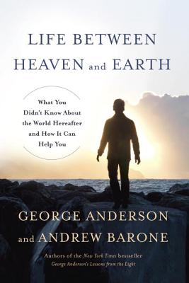 Life Between Heaven And Earth - Anderson, George, and Barone, Andrew