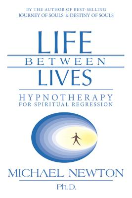 Life Between Lives: Hypnotherapy for Spiritual Regression - Newton, Michael