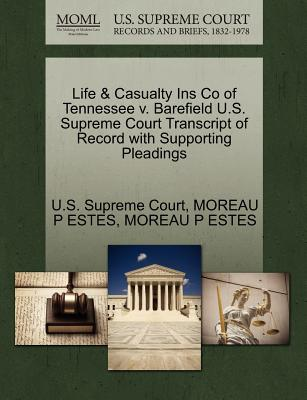 Life & Casualty Ins Co of Tennessee V. Barefield U.S. Supreme Court Transcript of Record with Supporting Pleadings - Estes, Moreau P, and U S Supreme Court (Creator)