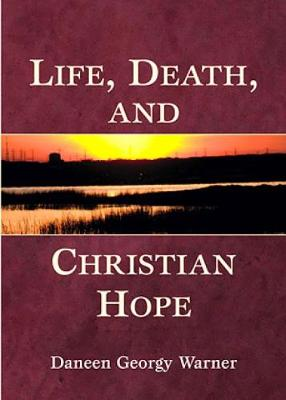 Life, Death, and Christian Hope - Warner, Daneen Georgy