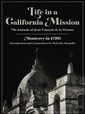 Life in a California Mission: Monterey in 1786 - de la Pérouse, Jean François, and Margolin, Malcolm (Notes by)