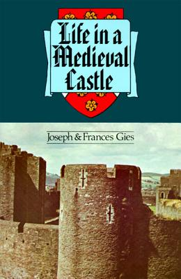 Life in a Medieval Castle - Gies, Joseph, and Gies, Frances