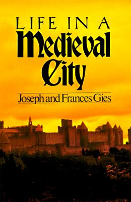 Life in a Medieval City - Gies, Joseph, and Gies, Frances