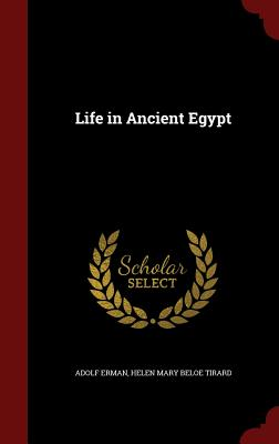 Life in Ancient Egypt - Erman, Adolf, Professor, and Tirard, Helen Mary Beloe