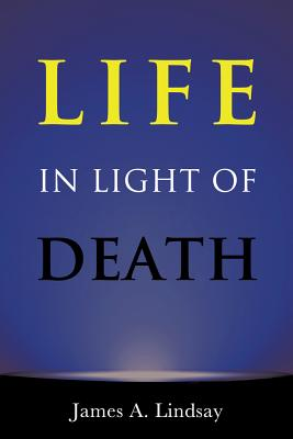 Life in Light of Death - Lindsay, James