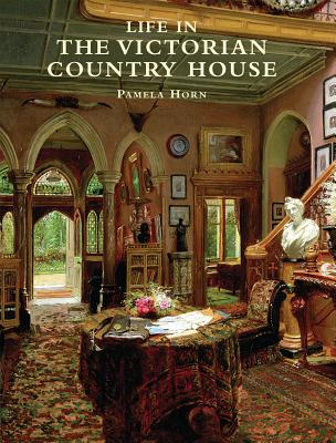 Life in the Victorian Country House - Horn, Pamela